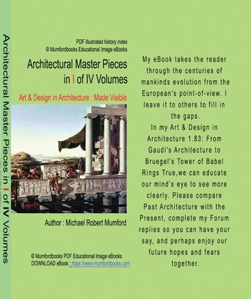 Architectural master pieces in I of IV Volumes - Art & Design in Architecture - Made Visible - Michael Robert Mumford ebook by Mr Michael Robert Mumford
