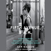 Fifth Avenue, 5 A.M. - Audrey Hepburn, Breakfast at Tiffany's, and the Dawn of the Modern Woman audiobook by Sam Wasson