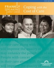 Frankly Speaking About Cancer: Coping with the Cost of Care ebook by Cancer Support Community