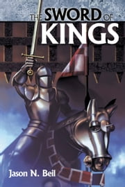 The Sword of Kings ebook by Jason Beil