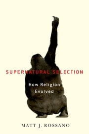 Supernatural Selection - How Religion Evolved ebook by Matt Rossano