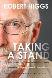 Taking a Stand - Reflections on Life, Liberty, and the Economy ebook by Robert Higgs,Judge Andrew P. Napolitano