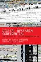 Digital Research Confidential - The Secrets of Studying Behavior Online ebook by Eszter Hargittai, Christian Sandvig