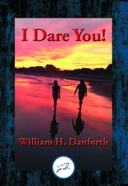 I Dare You! - With Linked Table of Contents ebook by William H. Danforth