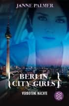 Berlin City Girls. Verbotene Nächte ebook by Janne Palmer