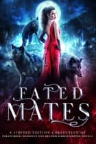 Fated Mates - A Limited Edition Collection of Paranormal Romance and Reverse Harem Shifter Novels ebook by Angelique Armae, Sarah Biglow, Molly Zenk,...