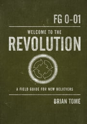 Welcome to the Revolution - A Field Guide For New Believers ebook by Brian Tome