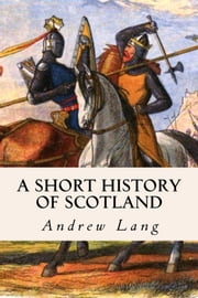 A Short History of Scotland ebook by Andrew Lang