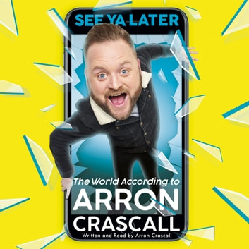 See Ya Later - The World According to Arron Crascall audiobook by Arron Crascall