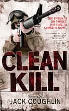 Clean Kill: A Sniper Novel 3 ebook by Jack Coughlin, Donald A Davis