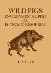 Wild Pigs: Environmental Pest or Economic Resource? ebook by Tisdell, C.A.