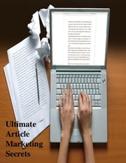 Ultimate Article Marketing Secrets ebook by V.T.