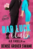 Bad Luck Club ebook by Denise Grover Swank, A.R. Casella