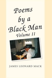 Poems by a Black Man Volume II ebook by James Leonard Mack