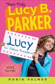 Yours Truly, Lucy B. Parker: Vote for Me! - Book 3 ebook by Robin Palmer
