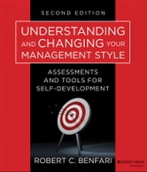 Understanding and Changing Your Management Style - Assessments and Tools for Self-Development ebook by Robert C. Benfari