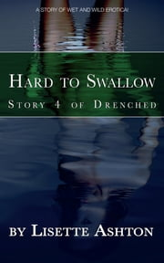 Hard to Swallow - A short story of wet 'n' wild erotica ebook by Lisette Ashton