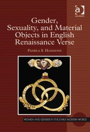 Gender, Sexuality, and Material Objects in English Renaissance Verse ebook by Dr Pamela S Hammons,Professor Allyson M Poska,Professor Abby Zanger