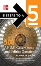 5 Steps to a 5 500 AP U.S. Government and Politics Questions to Know by Test Day ebook by William Madden,Thomas A. editor - Evangelist
