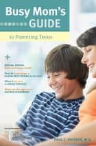 Busy Mom's Guide to Parenting Teens ebook by Paul C. Reisser