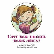 Have You Hugged Your Alien? ebook by Anne Walsh