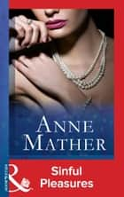 Sinful Pleasures (Mills & Boon Vintage 90s Modern) (The Anne Mather Collection) ebook by Anne Mather