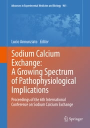 Sodium Calcium Exchange: A Growing Spectrum of Pathophysiological Implications - Proceedings of the 6th International Conference on Sodium Calcium Exchange ebook by