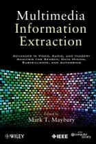 Multimedia Information Extraction ebook by Mark T. Maybury