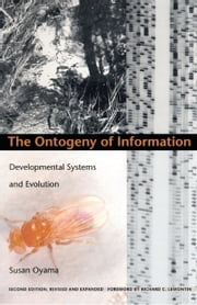 The Ontogeny of Information - Developmental Systems and Evolution ebook by Susan Oyama,Peter Taylor,Alan Fogel,Robert Lickliter,Professor Kim Sterelny,Kelly C. Smith,Cor van der Weele