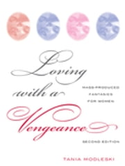 Loving with a Vengeance - Mass Produced Fantasies for Women ebook by Tania Modleski