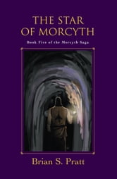 The Star of Morcyth: The Morcyth Saga Book Five ebook by Brian S. Pratt