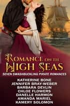 Romance on the High Seas - Seven swashbuckling Pirate Romances ebook by Danelle Harmon, Jennifer Bray-Weber, Katherine Bone,...