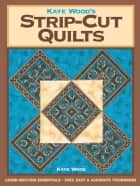 Kaye Wood's Strip-Cut Quilts ebook by Kaye Wood