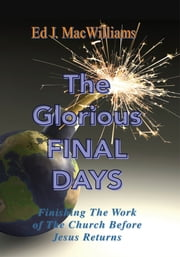 The Glorious Final Days ebook by Ed J. MacWilliams