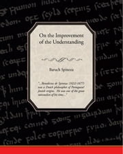 On the Improvement of the Understanding (Treatise on the Emendation of the Intellect) (ebook) ebook by Spinoza, Baruch