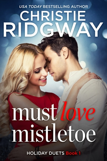 Must Love Mistletoe - Holiday Duet Book 1 ebook by Christie Ridgway