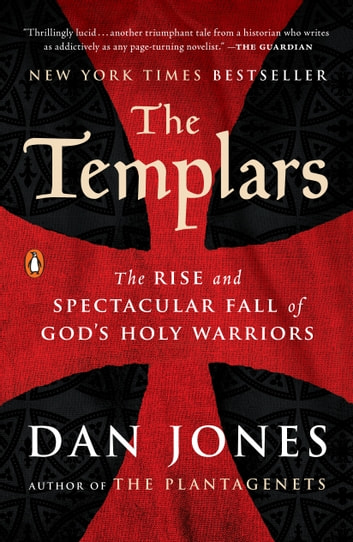 The Templars - The Rise and Spectacular Fall of God's Holy Warriors ebook by Dan Jones