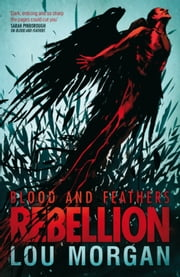 Blood and Feathers: Rebellion ebook by Lou Morgan