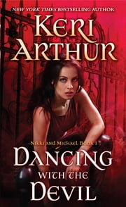 Dancing With the Devil - Nikki and Michael Book 1 ebook by Keri Arthur