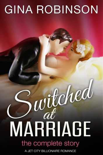 Switched at Marriage - The Complete Story ebook by Gina Robinson
