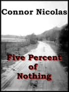 Five Percent of Nothing ebook by Connor Nicolas