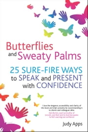 Butterflies and Sweaty Palms - 25 sure-fire ways to speak and present with confidence ebook by Judy Apps