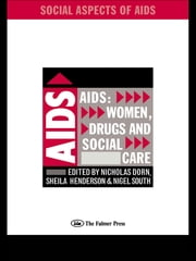 AIDS: Women, Drugs and Social Care ebook by Nicholas Dorn,Sheila Henderson,Nigel South
