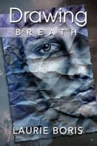 Drawing Breath ebook by Laurie Boris