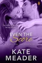 Even The Score ebook by Kate Meader