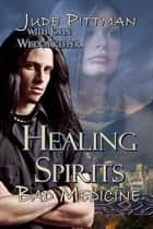 Healing Spirits - Bad Medicine ebook by Jude Pittman, John Wisdomkeeper