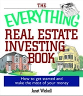 The Everything Real Estate Investing Book: How to get started and make the most of your money ebook by Janet Wickell
