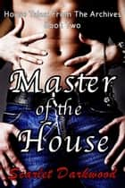 Master Of The House - House Tales ebook by Scarlet Darkwood