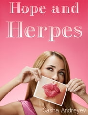 Hope and Herpes - Signs, Symptoms, Treatments, and Preventative Measures ebook by Sasha Andreyev