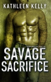 Savage Sacrifice (Savage Angels MC #5) - Savage Angels MC, #5 ebook by Kathleen Kelly